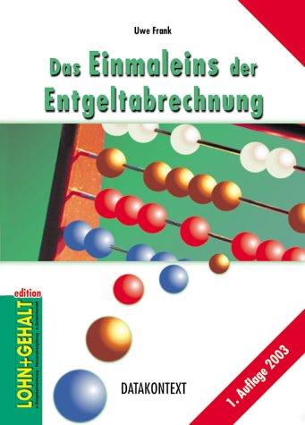 Das Einmaleins der Entgeltabrechnung Taschenbuch – 16. Februar 2004 Uwe Frank DATAKONTEXT 3895772887 MAK_9783895772887