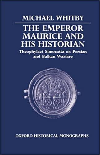 The Emperor Maurice and His Historian: Theophylact Simocatta on Persian and Balkan Warfare (Oxford Historical Monographs)