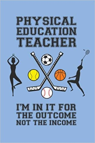 Physical Education Teacher Im In It For The Outcome Not Income PE Appreciation Gift Journal With Lined And Blank Pages