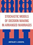 Stochastic Models of Decision Making in Arranged Marriages, Amitrajeet A. Batabyal, 076183446X