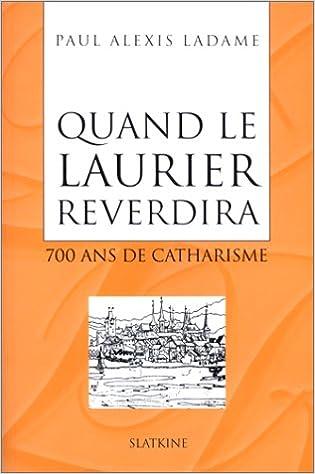 Livre gratuits en ligne Quand le laurier reverdira : 700 ans de catharisme pdf