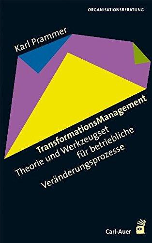 TransformationsManagement: Theorie und Werkzeugset für betriebliche Veränderungsprozesse