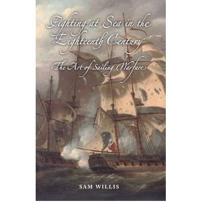 Fighting at Sea in the Eighteenth Century : The Art of Sailing Warfare. ebook