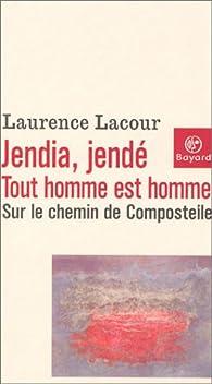 Jendia, Jendé - Tout homme est homme : Sur le chemin de Compostelle par Laurence Lacour