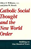 Catholic Social Thought and the New World Order : Building on One Hundred Years, , 0268007985