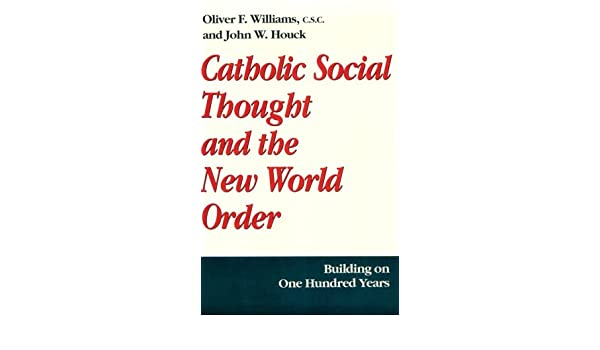 Catholic Social Thought and the New World Order: Building on One ...