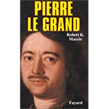 PIERRE LE GRAND : SA VIE, SON UNIVERS