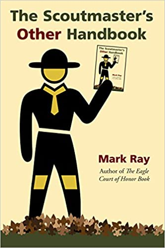 The scoutmasters other handbook mark a ray 9780965120739 amazon the scoutmasters other handbook mark a ray 9780965120739 amazon books fandeluxe Images