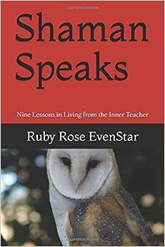 Shaman Speaks: Nine Lessons in Living from the Inner Teacher