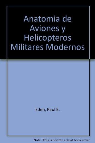 Descargar Libro Anatomia De Aviones Y Helicopteros Militares Modernos Paul Eden