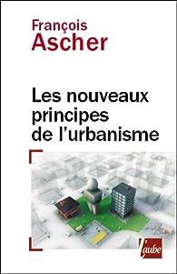 Nouveaux principes de l'urbanisme par François Ascher