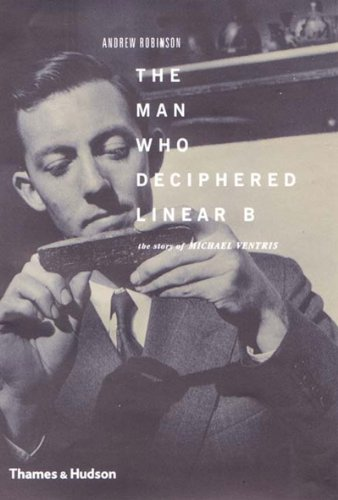 The Man Who Deciphered Linear B: The Story of Michael Ventris by Thames & Hudson