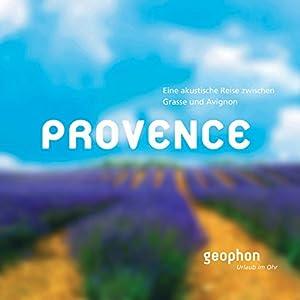 Provence: Eine akustische Reise zwischen Grasse und Avignon Hörbuch