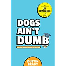Dogs Ain't Dumb: And Other Lessons I Learned the Hard Way (The Life Lessonbook Book 3)