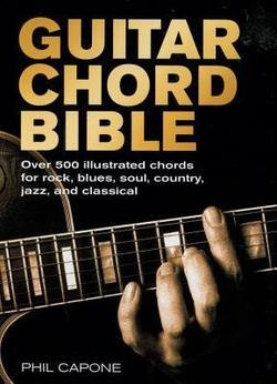 (Phil Capone: Guitar Chord Bible : Over 500 Illustrated Chords for Rock, Blues, Soul, Country, Jazz, and Classical (Hardcover); 2006 Edition)