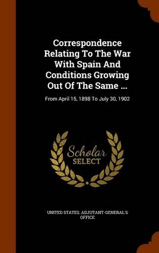 Download Correspondence Relating To The War With Spain And Conditions Growing Out Of The Same ...: From April 15, 1898 To July 30, 1902 ebook