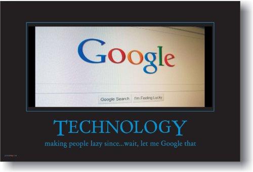 Google - Technology Making People Lazy Since... Wait, Let Me Google That - Funny Humor Joke Poster