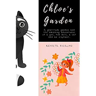 Chloe's Garden: A gratitude garden and the amazing adventures of a girl, her dolls, a cat and an elephant.