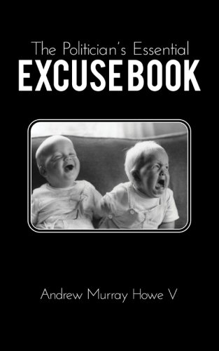 [FREE] The Politician's Essential Excuse Book: Remedies for when what you meant to say is what you actually W.O.R.D
