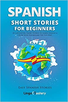 Spanish Short Stories For Beginners: 20 Captivating Short Stories To Learn Spanish & Grow Your Vocabulary The Fun Way!: Volume 1 Epub Descargar