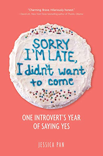 Sorry I'm Late, I Didn't Want to Come: One Introvert's Year of Saying Yes ()