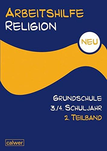 Arbeitshilfe Religion Grundschule NEU 3./4. Schuljahr 2. Teilband: Im Auftrag der Religionspädagogischen Projektentwicklung in Baden und Württemberg (RPE)