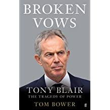 Broken Vows: Tony Blair The Tragedy of Power