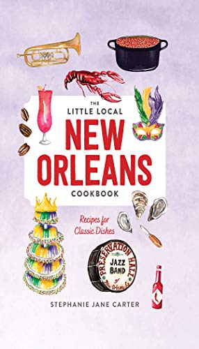 Little Local New Orleans Cookbook by Stephanie Carter