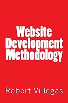 Website Development Methodology by [Villegas, Robert]
