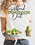 Sirtfood Diet Cookbook: Activate Your Skinny Gene
