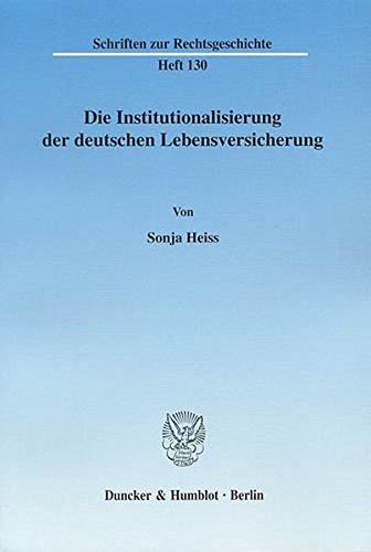 Die Institutionalisierung der deutschen Lebensversicherung. (Schriften zur Rechtsgeschichte)
