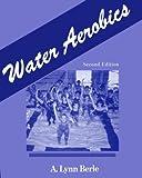 Water Aerobics, Berle, A. Lynn, 078722166X