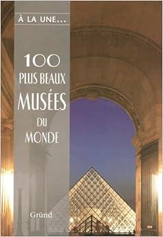 100 PLUS BEAUX MUSEES DU MONDE