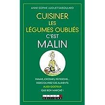 Cuisiner les légumes oubliés, c'est malin: Panais, crosne, pâtisson… Redécouvrez ces aliments aussi goûteux que bon marché ! (French Edition)