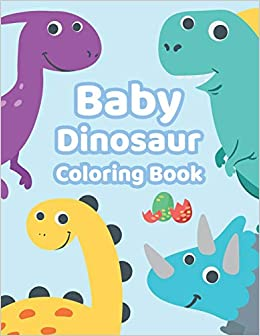 Baby Dinosaur Coloring Book Super Cute Dinosaur Coloring Pages For Kids Ages 2 4 4 8 Boys Girls Toddlers Preschoolers Kindergarten Perfect Gift For Children Publishing Cute Dinosaur Coloring Book 9781695349360 Amazon Com Books