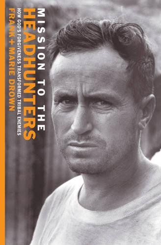 Download Mission to the Headhunters: How God's Forgiveness Transformed Tribal Enemies (Biography) pdf