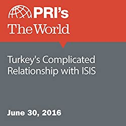 Turkey's Complicated Relationship with ISIS