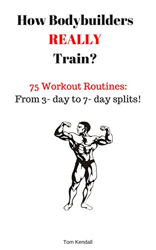 How Bodybuilders REALLY train?: 75 Workout routines: From 3-day to 7-day splits!