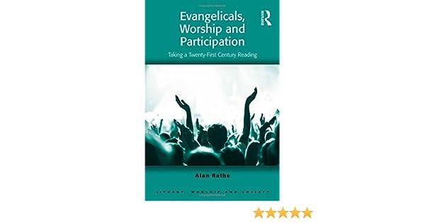 Evangelicals, Worship and Participation: Taking a Twenty-first Century Reading