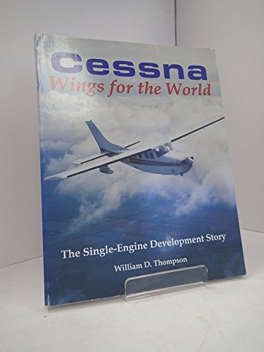 Cessna, wings for the world: The single-engine development story