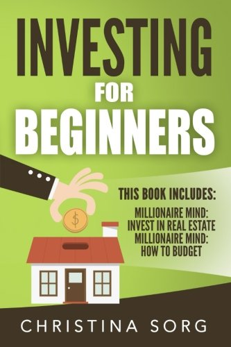 Investing for Beginners: 2 Manuscripts - Millionaire Mind: Invest in Real Estate and How to Budget