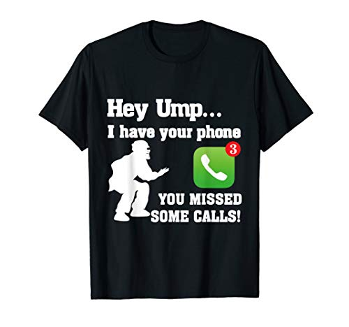 Phone T-shirt (Hey Ump I Have Your Phone You Missed Some Calls Football Tee)