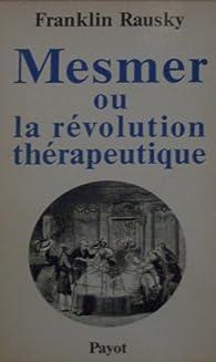 Mesmer, ou, La révolution thérapeutique par Franklin Rausky