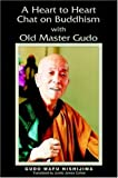 img - for A Heart to Heart Chat on Buddhism with Old Master Gudo book / textbook / text book