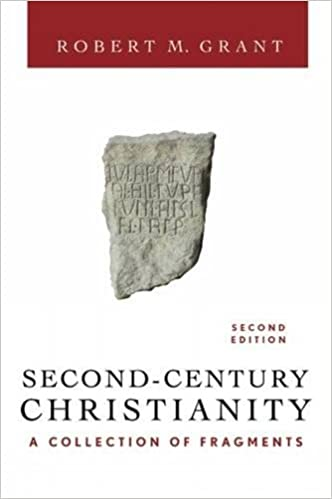 Second-Century Christianity, Revised and Expanded: A Collection of Fragments 2nd Edition