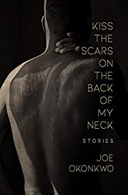 Kiss the Scars on the Back of My Neck: Stories
