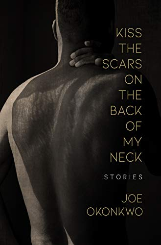 Book Cover: Kiss the Scars on the Back of My Neck: Stories