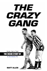 The Crazy Gang: The Inside Story of Vinnie, Harry, Fash and Wimbledon FC