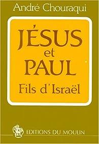 Jésus et Paul fils d'Israël par André Chouraqui