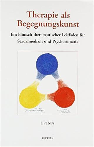 Therapie ALS Begegnungskunst: Ein Klinisch-Therapeutischer Leitfaden in Der Sexualmedizin Und Psychosomatik